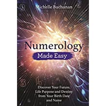 Numerology Made Easy: Discover Your Future, Life Purpose and Destiny from Your Birth Date and Name (English Edition)
