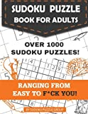 Sudoku Puzzle Book for Adults: Over 1000 Sudoku Puzzles Ranging from Easy to F*ck You (With 5 Levels - Easy, Medium, Hard, Extreme, and F*ck You)