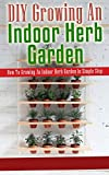 DIY Growing An Indoor Herb Garden: How To Growing An Indoor Herb Garden In Simple Step