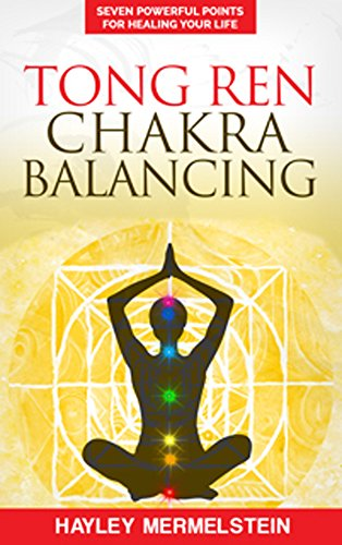 Tong Ren Chakra Balancing: Seven Powerful Points For Healing Your Life (TRCB series Book 1) (English Edition)