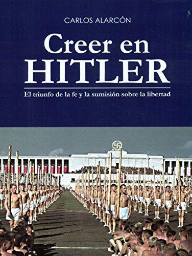 Creer en Hitler: El triunfo de la fe y la sumisión sobre la libertad