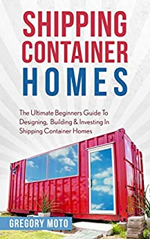 shipping container homes the ultimate beginners guide to designing building investing in. Black Bedroom Furniture Sets. Home Design Ideas