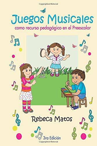 Juegos Musicales: como recurso pedagógico en el Preescolar: Volume 1 (Educación Musical) por Dra Rebeca Matos