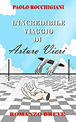 L'incredibile viaggio di Arturo Vieri: Un'avventura fantastica