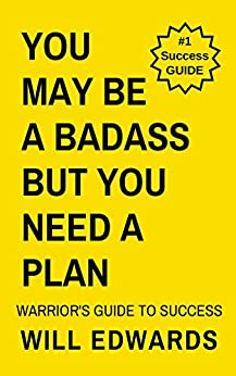 You May be a Badass But You Need a Plan: A Warrior's Guide to Financial Success by [Edwards, Will]