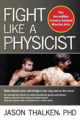 Fight Like a Physicist: The Incredible Science Behind Martial Arts (Martial Science) por Jason Thalken