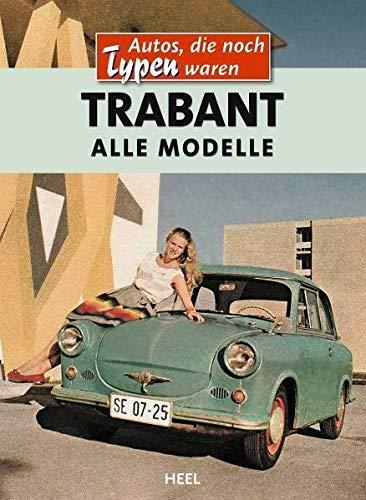 Trabant: Alle Modelle (Autos, die noch Typen waren)