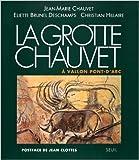 La grotte Chauvet à Vallon-Pont-d'Arc de Jean-Marie Chauvet,Eliette Brunel Deschamps,Christian Hillaire ( 8 juin 1995 )
