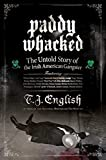 Paddy Whacked: The Untold Story of the Irish-American Gangster by T. J. English (2005-02-15)
