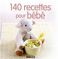 140 recettes pour bébé par  Editions Esi