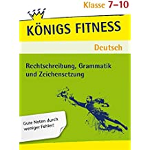 Rechtschreibung, Grammatik und Zeichensetzung - 7.-10. Klasse: In vier Lernschritten zur guten Note: Wissen, Kurs, Traing, Kompetenzcheck