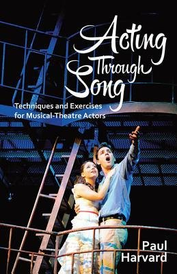 [(Acting Through Song: Techniques and Exercises for Musical-Theatre Actors)] [Author: Paul Harvard] published on (May, 2015)