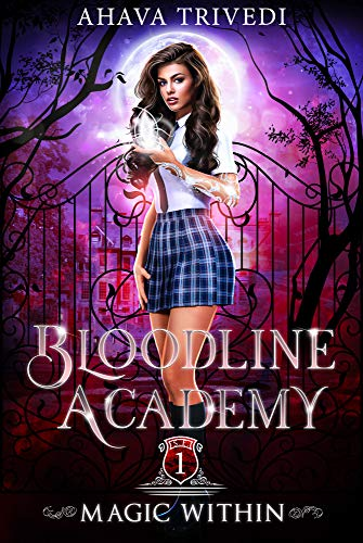Magic Within: A Young Adult Urban Fantasy Novel (Bloodline Academy Book 1) by [Trivedi, Ahava]
