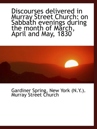 Discourses delivered in Murray Street Church: on Sabbath evenings during the month of March, April a
