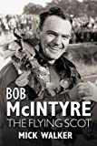 Bob McIntyre - The Flying Scot