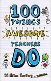 100 Things Awesome Teachers Do
