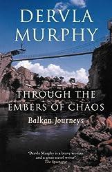 Through the Embers of Chaos: Balkan Journeys by Dervla Murphy (2003-10-23)