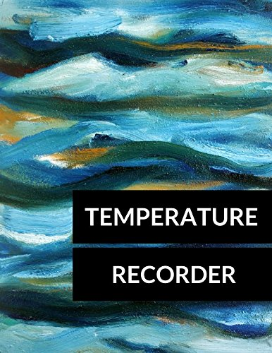 Temp Recorder (Temperature Recorder: Large 8.5 Inches By 11 Inches 100 Pages Includes Sections For Date Time AM Temp PM Temp Comments Checked By)
