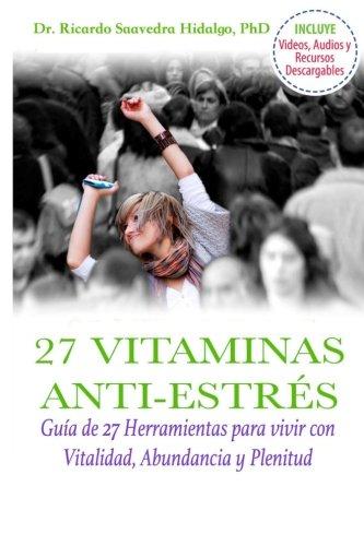 Las 27 Vitaminas Anti-Estrés: Guia de 27 Herramientas para vivir con Vitalidad, Abundancia y Plenitud