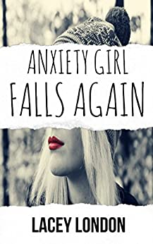 Anxiety Girl Falls Again: The highly anticipated, drama-filled sequel (Anxiety Girl - Book 2) by [London, Lacey]