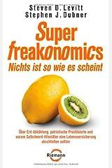 SuperFreakonomics - Nichts ist so wie es scheint: Über Erd-Abkühlung, patriotische Prostituierte und warum Selbstmord-Attentäter eine Lebensversicherung abschließen sollten Gebundene Ausgabe