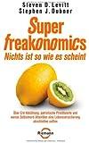 SuperFreakonomics - Nichts ist so wie es scheint: Über Erd-Abkühlung, patriotische Prostituierte und warum Selbstmord-Attentäter eine Lebensversicherung abschließen sollten