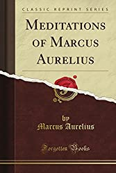 Meditations (Classic Reprint) by Marcus Aurelius (2012-06-14)