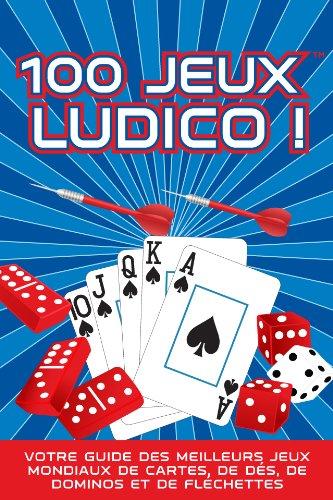 100 JEUX LUDICO ! : Votre Guide des Meilleurs Jeux Mondiaux de Cartes, de Dés, de Dominos et de Fléchettes