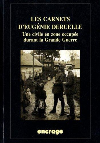 Les carnets d'Eugénie Deruelle : Une civile en zone occupée durant la Grande Guerre