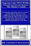 Superior Labs TEST WORx Natural Testosterone Booster: The Master?s Guide: The Benefits, Side Effects, How To Counter The Side Effects, How To Use The Supplement ... From Any Of It... (English Edition)