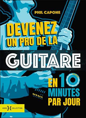 Devenez un pro de la guitare en 10 minutes par jour par Phil CAPONE