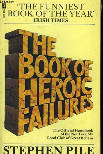 The Book of Heroic Failures: Official Handbook of the Not Terribly Good Club of Great Britain