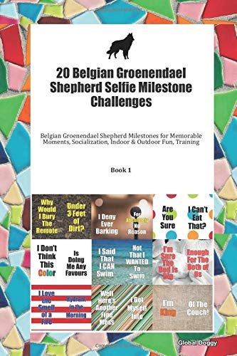 20 Belgian Groenendael Shepherd Selfie Milestone Challenges: Belgian Groenendael Shepherd Milestones for Memorable Moments, Socialization, Indoor & Outdoor Fun, Training Book 1