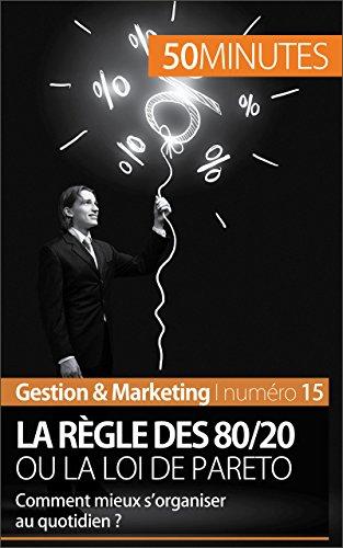 La règle des 80/20 ou la loi de Pareto: Comment mieux s'organiser au quotidien ? (Gestion & Marketing t. 15) (French Edition)