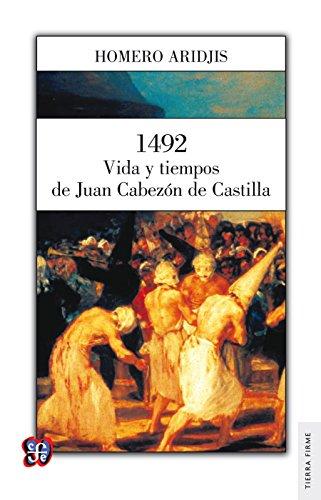 1492. Vida y tiempos de Juan Cabezón de Castilla por Homero Aridjis