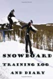 Snowboard Training Log and Diary: Snowboard Training Journal and Book For Snowboard and Coach - Snowboard Notebook Tracker