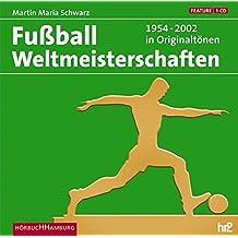 Die Fußball Weltmeisterschaften: 1954-2002 in Originaltönen: 1 CD