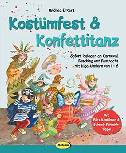 Kostüm Saisonale - Kostümfest & Konfettitanz: Sofort loslegen an Karneval, Fasching & Fastnacht mit Kiga-Kindern von 1 - 6