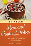 31 Paleo Meat and Poultry Dishes: One Month of Quick and Easy Recipes (31 Days of Paleo) (Volume 10) by Mary R Scott (2014-08-25)