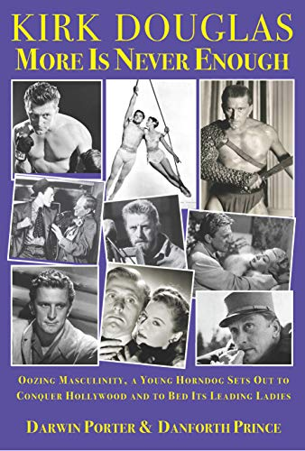 Kirk Douglas More Is Never Enough: Oozing Masculinity, a Young Horndog Sets Out to Conquer Hollywood & To Bed Its Leading Ladies (Blood Moon's Babylon Series) (English Edition) - Danforth Prince