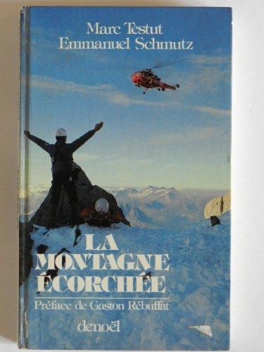 La Montagne écorchée (Collection dirigée par Gaston Rébuffat) par Marc Testut