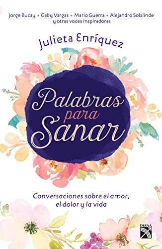 Palabras para sanar: Conversaciones sobre el amor, el dolor y la vida por Julieta Enríquez