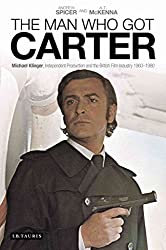 [The Man Who Got Carter: Michael Klinger, Independent Production and the British Film Industry, 1960-1980] (By: Andrew Spicer) [published: December, 2013]