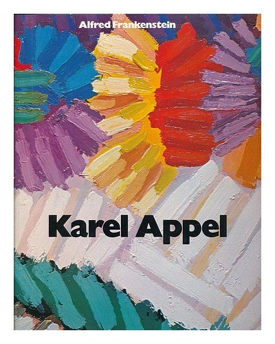Karel Appel / Edited and with Introductory and Critical Essays by Alfred Frankenstein