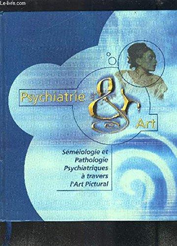 Psychiatrie & art : Sémiologie et pathologie psychiatriques à travers l'art pictural par Bruno SCHWENK