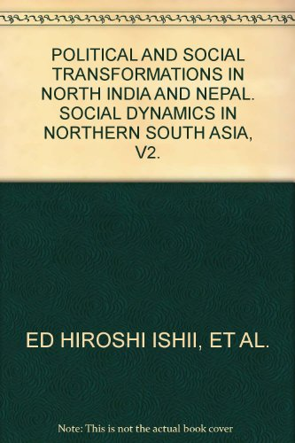 POLITICAL AND SOCIAL TRANSFORMATIONS IN NORTH INDIA AND NEPAL. SOCIAL DYNAMICS IN NORTHERN SOUTH ASIA, V2.