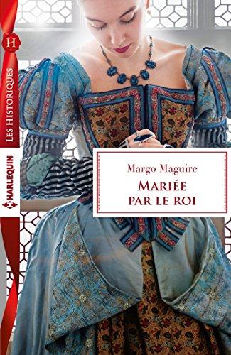 Mariée par le roi (Les Historiques) par Margo Maguire