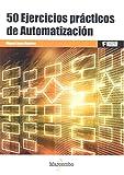 50 Ejercicios prácticos de Automatización (MARCOMBO FORMACIÓN)