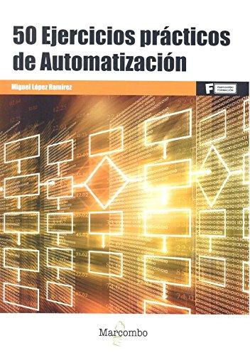 50 Ejercicios prácticos de Automatización (MARCOMBO FORMACIÓN) por MIGUEL LOPEZ RAMÍREZ