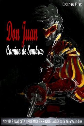 Don Juan, camino de sombras: Novela FINALISTA del I PREMIO ENRIQUE LASO para autores indies: Volume 1 (Serie Don Juan) por Esteban Diaz